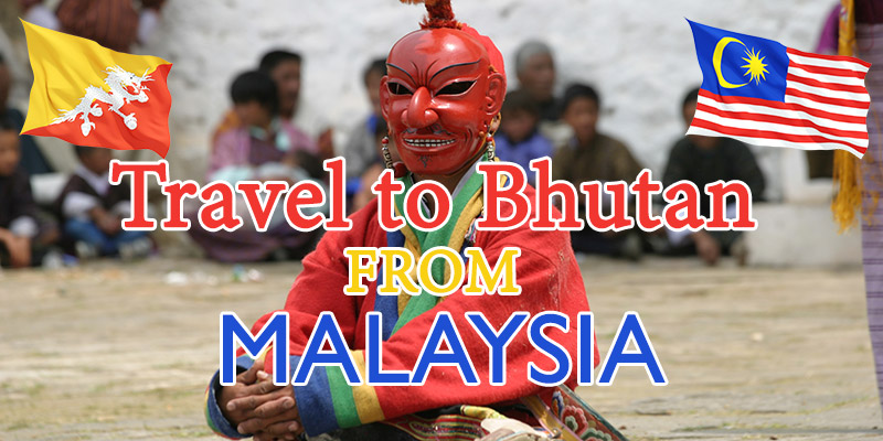 Travel to Bhutan from Malaysia